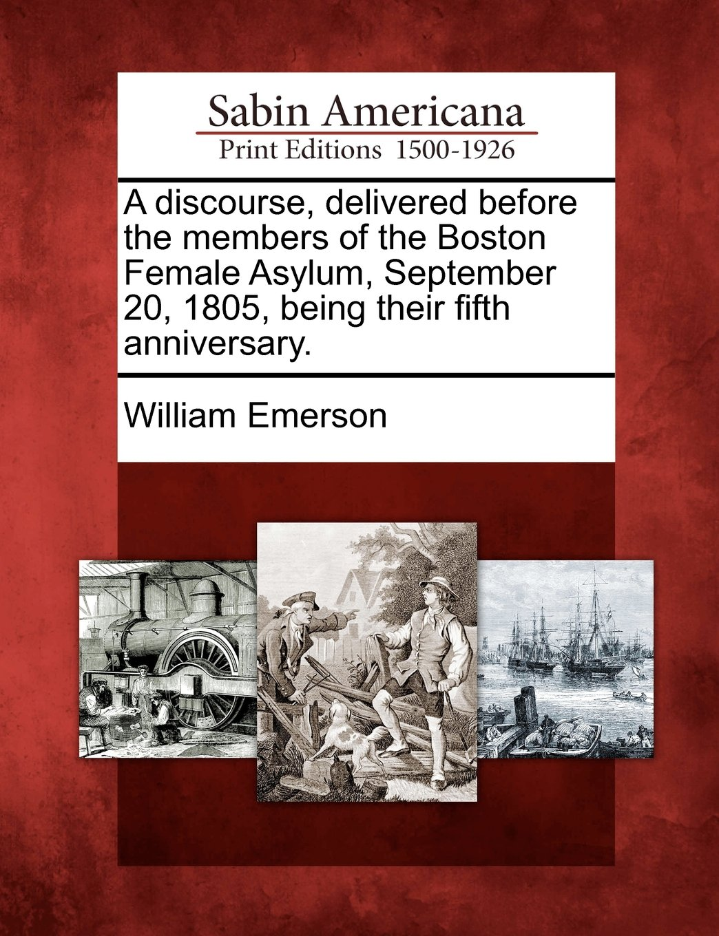 Read Online A discourse, delivered before the members of the Boston Female Asylum, September 20, 1805, being their fifth anniversary. pdf
