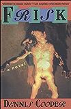 Frisk: A Novel (Cooper, Dennis)