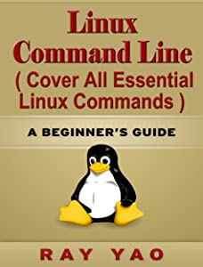 Linux Command Line, Cover all essential Linux commands. A whole introduction to Linux Operating System, Linux Kernel OS, For Beginners, Learn Linux in easy steps, Fast! A Beginner's Guide (3 Edition)