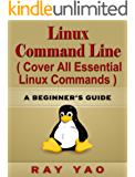 Linux: Linux Command Line, Cover all essential Linux commands. A complete introduction to Linux Operating System, Linux Kernel OS, For Beginners, Learn Linux in easy steps, Fast! A Beginner's Guide!