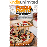 Pizzas & Pasta family cookbook: 50 recipes classic and international homemade pizzas and dishes with pasta for every day