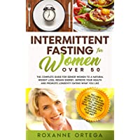 Intermittent Fasting For Women Over 50: The Complete Guide to a Fasting Lifestyle...