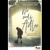Wir sind die Adler: Eine Kindheit in Theresienstadt (German Edition)