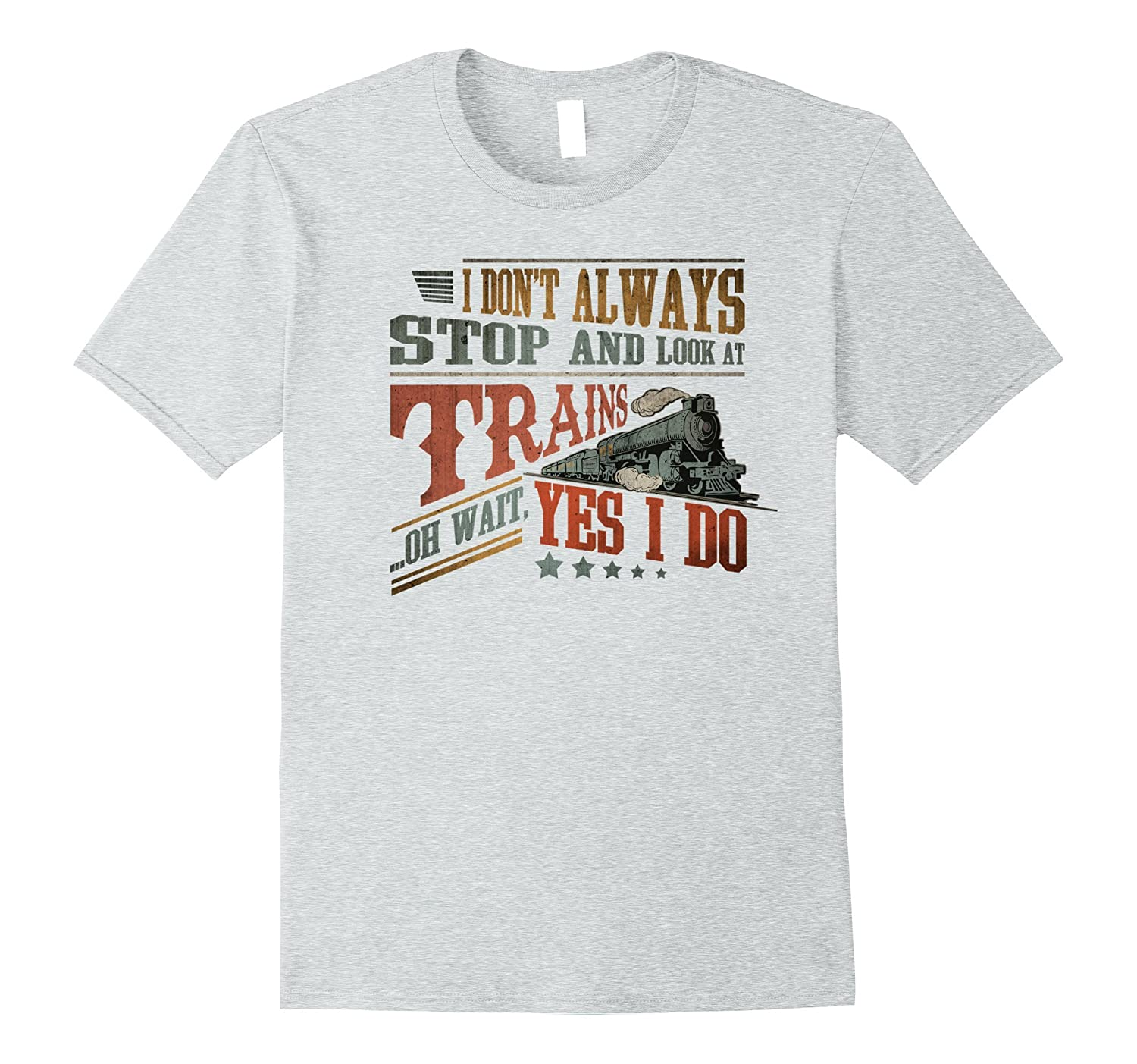 c64dee6f0 Premium I DONT ALWAYS STOP LOOK AT TRAINS Funny T-Shirt-PL – Polozatee