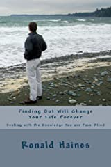 Finding Out Will Change Your Life Forever: Dealing with the Knowledge You are Face Blind Kindle Edition