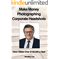 Make Money Photographing Corporate Headshots: How I Make Over $100,000 a Year book cover