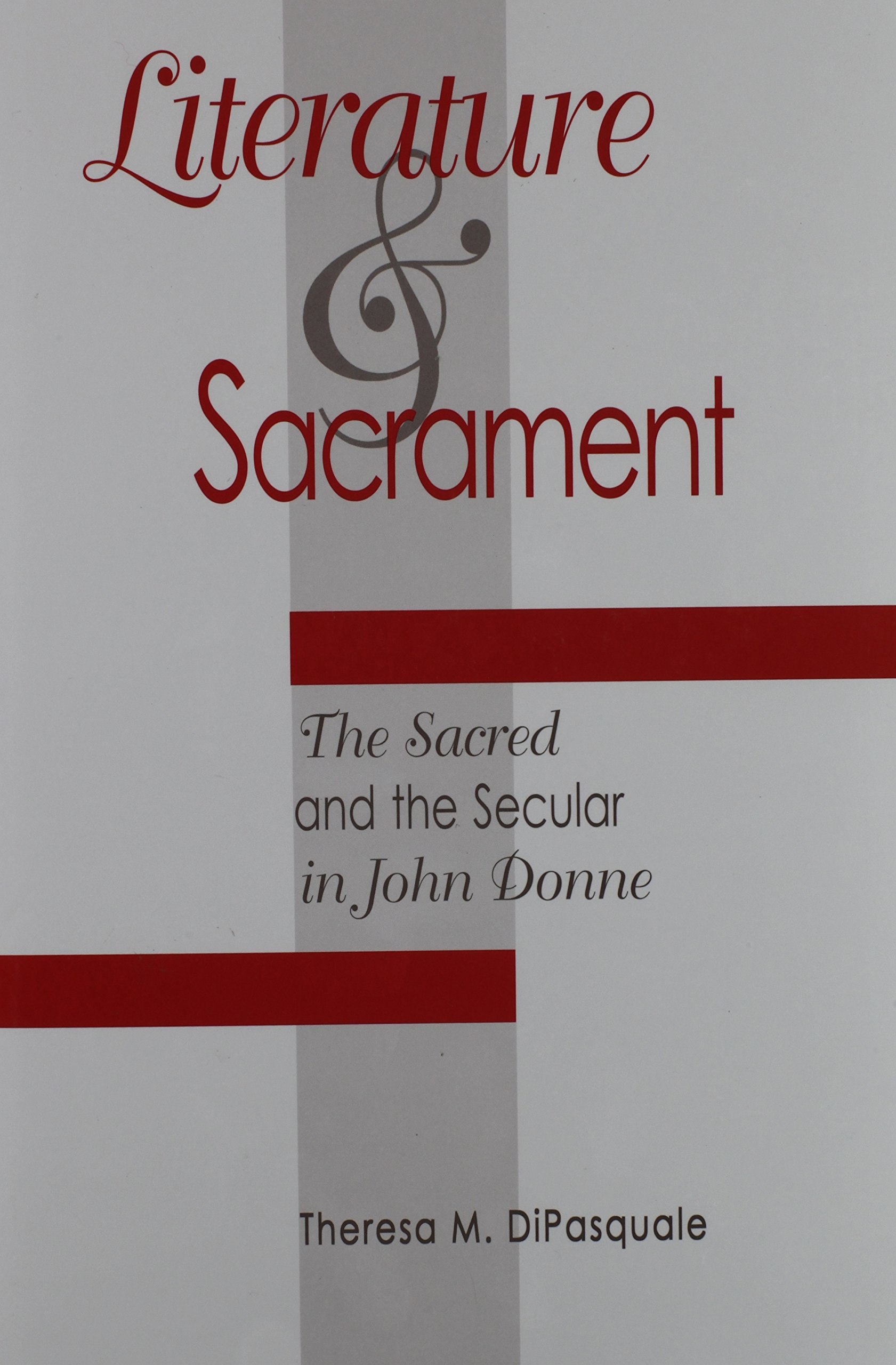 literature and sacrament the sacred and the secular in john literature and sacrament the sacred and the secular in john donne medieval and renaissance literary studies theresa m dipasquale 9780820703091