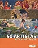 50 ARTISTAS QUE HAY QUE CONOCER: La vida y la obra de medio centenar de artistas fundamentales (Ilustrados / Arte)