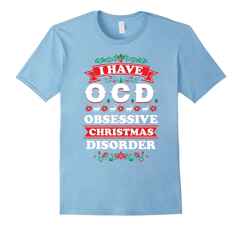 Amazon.com: I Have OCD Obsessive Christmas Disorder T-Shirt | XMas ...