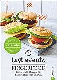 Kochbuch: Last Minute Fingerfood. Blitzschnelle Rezepte für Snacks, Häppchen & Co. Schnelle Knabbereien und Kleinigkeiten für Eilige. Ratzfatz-Rezepte für Hobbyköche mit wenig Zeit.