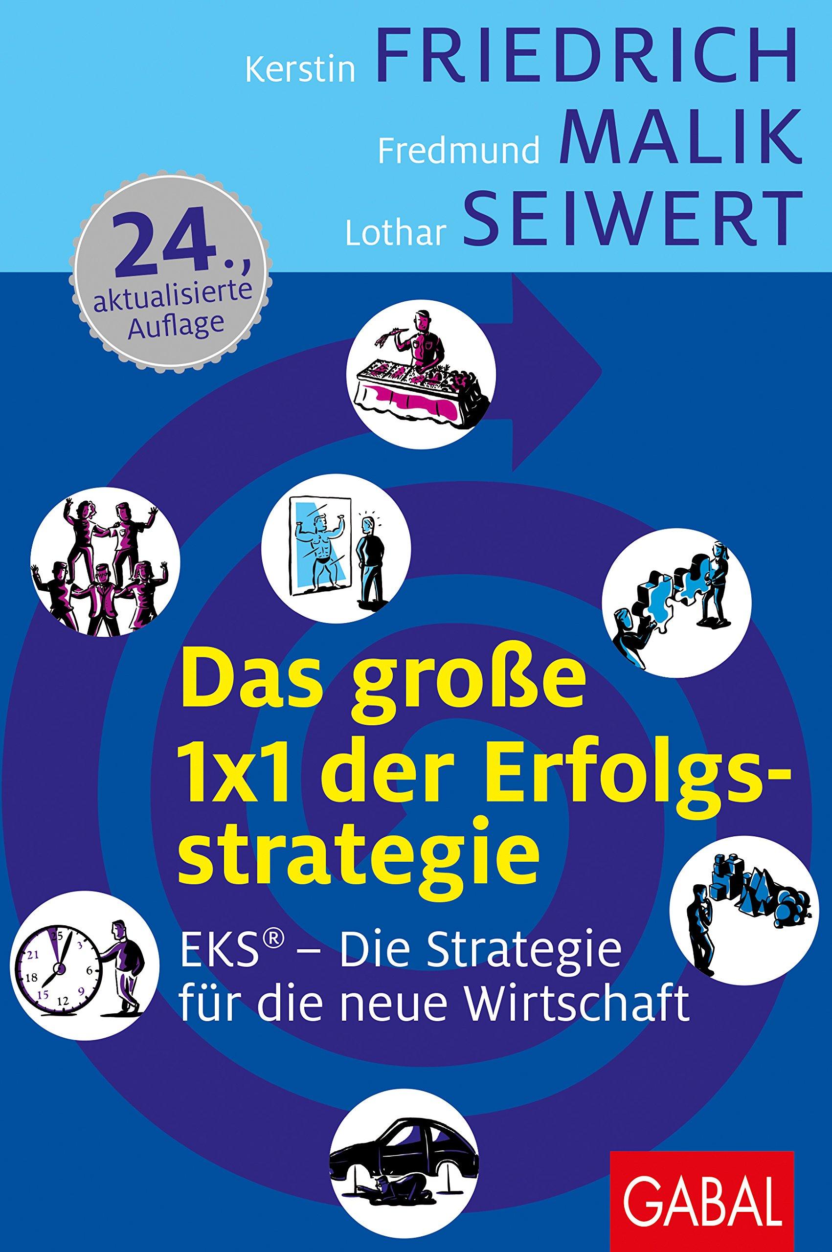 Das große 1x1 der Erfolgsstrategie: EKS – Die Strategie für die neue Wirtschaft Gebundenes Buch – 10. September 2009 Kerstin Friedrich Fredmund Malik Lothar Seiwert Wolfgang Mewes