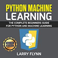 Python Machine Learning: The Complete Beginners Guide for Python and Machine Learning