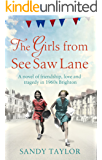 The Girls from See Saw Lane: A novel of friendship, love and tragedy in 1960s Brighton (Brighton Girls Trilogy Book 2) (English Edition)