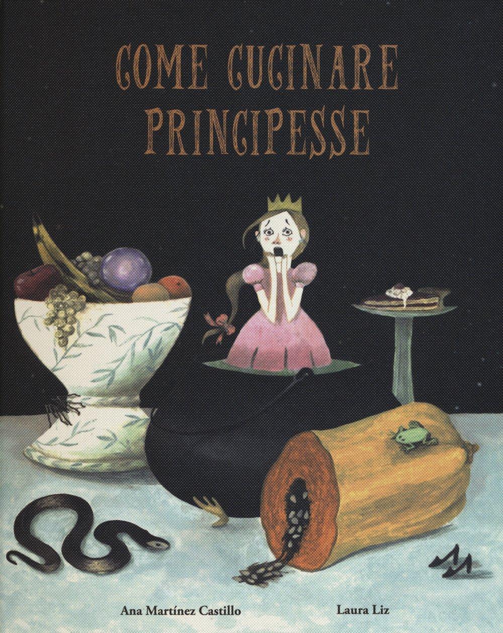 Come Cucinare Principesse Italian Edition Ana Mart Inez Castillo Laura Liz 9788417123024 Amazon Com Books