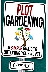 Plot Gardening: Write Faster, Write Smarter Kindle Edition