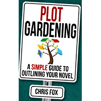 Plot Gardening: Write Faster, Write Smarter (English Edition)