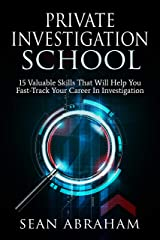 Private Investigator School: 15 Valuable Skills That Will Help You Fast-Track Your Career In Investigation Kindle Edition