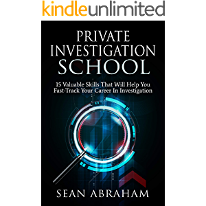 Private Investigator School: 15 Valuable Skills That Will Help You Fast-Track Your Career In Investigation