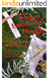 Clergy Emotional Health: Strategies and suggestions for how to nurture healthy spiritual leadership in a chaotic world. (Healthy Clergy Make Healthy Congregations Book 5)