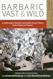 Barbaric Vast & Wild: A Gathering of Outside & Subterranean Poetry from Origins to Present: Poems for the Millennium (Barbaric Vast & Wild: An Assemblage of Outside & Subterranea)