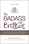 Bee BADASS and Brilliant: A Holistic Guide to Create Success on Your Terms with Inner Peace and Confidence