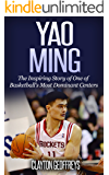 Yao Ming: The Inspiring Story of One of Basketball's Most Dominant Centers (Basketball Biography Books)