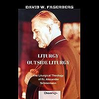 Liturgy outside Liturgy: The Liturgical Theology of Fr. Alexander Schmemann