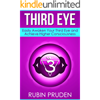 Third Eye: How to Experience Third Eye Awakening, Open Your Chakras, and Develop Your Self (Kundalini Awakening, Chakras, Kundalini Yoga Book 2) (English Edition)