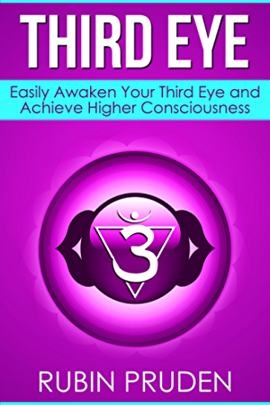 Third Eye: How to Experience Third Eye Awakening; Open Your Chakras; and Develop Your Self (Kundalini Awakening; Chakras; Kundalini Yoga Book 2)