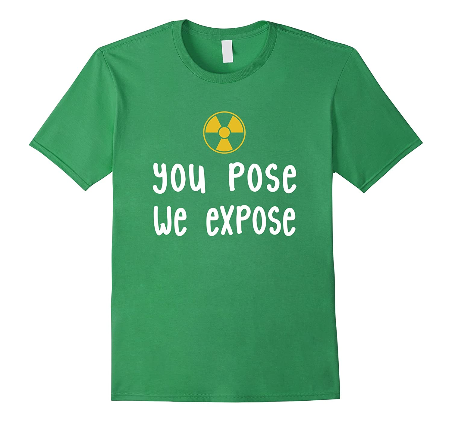X-Ray Tech T-Shirt, You Pose We Expose X-Ray Scan Radiology