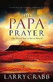 PAPA PRAYER, THE: The Prayer You've Never Prayed by Larry Crabb (23-Nov-2010) Paperback