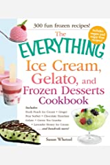 The Everything Ice Cream, Gelato, and Frozen Desserts Cookbook: Includes Fresh Peach Ice Cream, Ginger Pear Sorbet, Hazelnut Nutella Swirl Gelato, Kiwi ... Cream...and hundreds more! (Everything®) Kindle Edition
