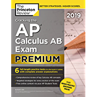 Cracking the AP Calculus AB Exam 2019, Premium Edition: 6 Practice Tests + Complete Content Review (College Test Preparation) (English Edition)