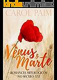 Vênus e Marte: Eternamente (Romances Mitológicos No Século XXI)