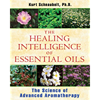 The Healing Intelligence of Essential Oils: The Science of Advanced Aromatherapy (English Edition)
