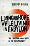 Living on Hope While Living in Babylon: The Christian Anarchists of the 20th Century