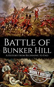 Battle of Bunker Hill: A History from Beginning to End (American Revolultion Battles Book 1) (English Edition)
