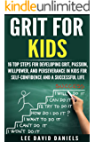 Grit for Kids: 16 top steps for developing Grit, Passion, Willpower, and Perseverance in kids for self-confidence and a successful life (motivating children, ... setting goals,  power) (English Edition)