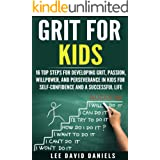 Grit for Kids: 16 top steps for developing Grit, Passion, Willpower, and Perseverance in kids for self-confidence and a succe