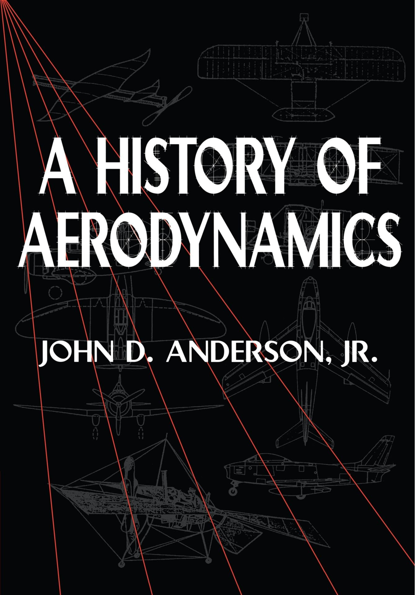 A History of Aerodynamics: And Its Impact on Flying Machines (Cambridge Aerospace Series) by Cambridge University Press
