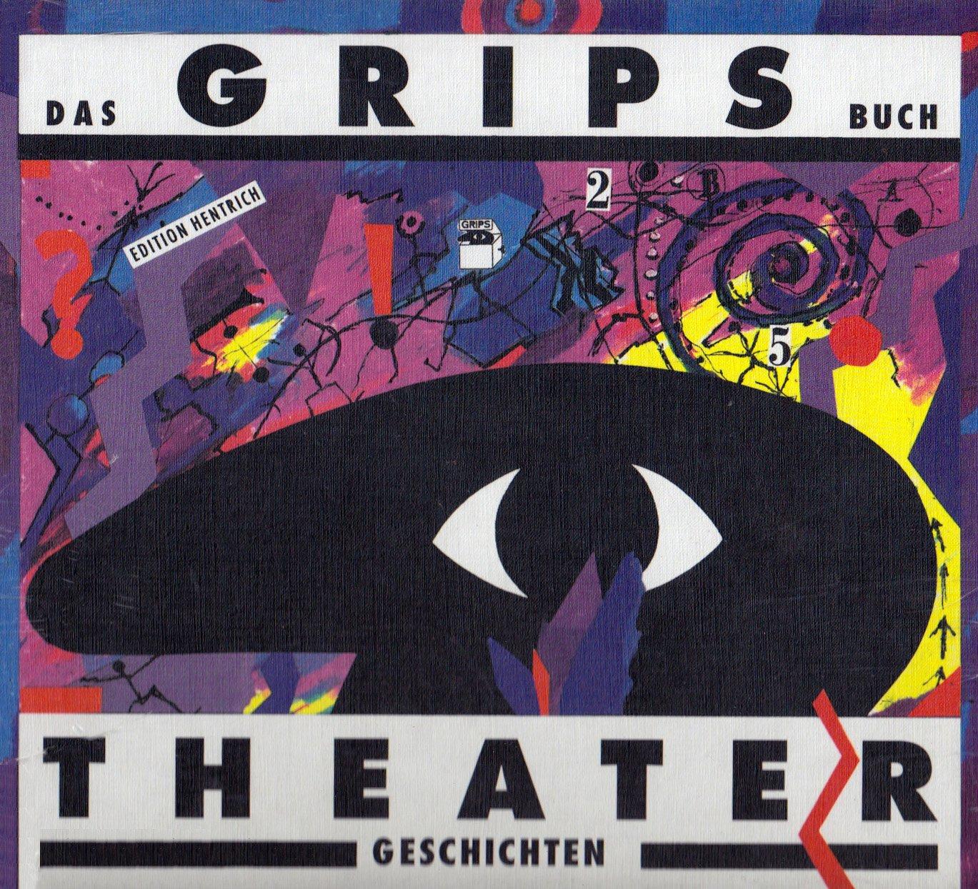Das Grips Buch: 25 Jahre Theatergeschichten