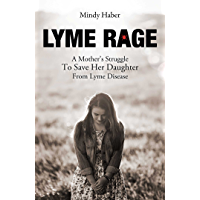 Lyme Rage: A Mother's Struggle To Save Her Daughter
