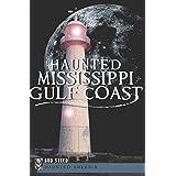 Haunted Mississippi Gulf Coast (Haunted America Book 13)