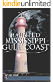 Haunted Mississippi Gulf Coast (Haunted America)