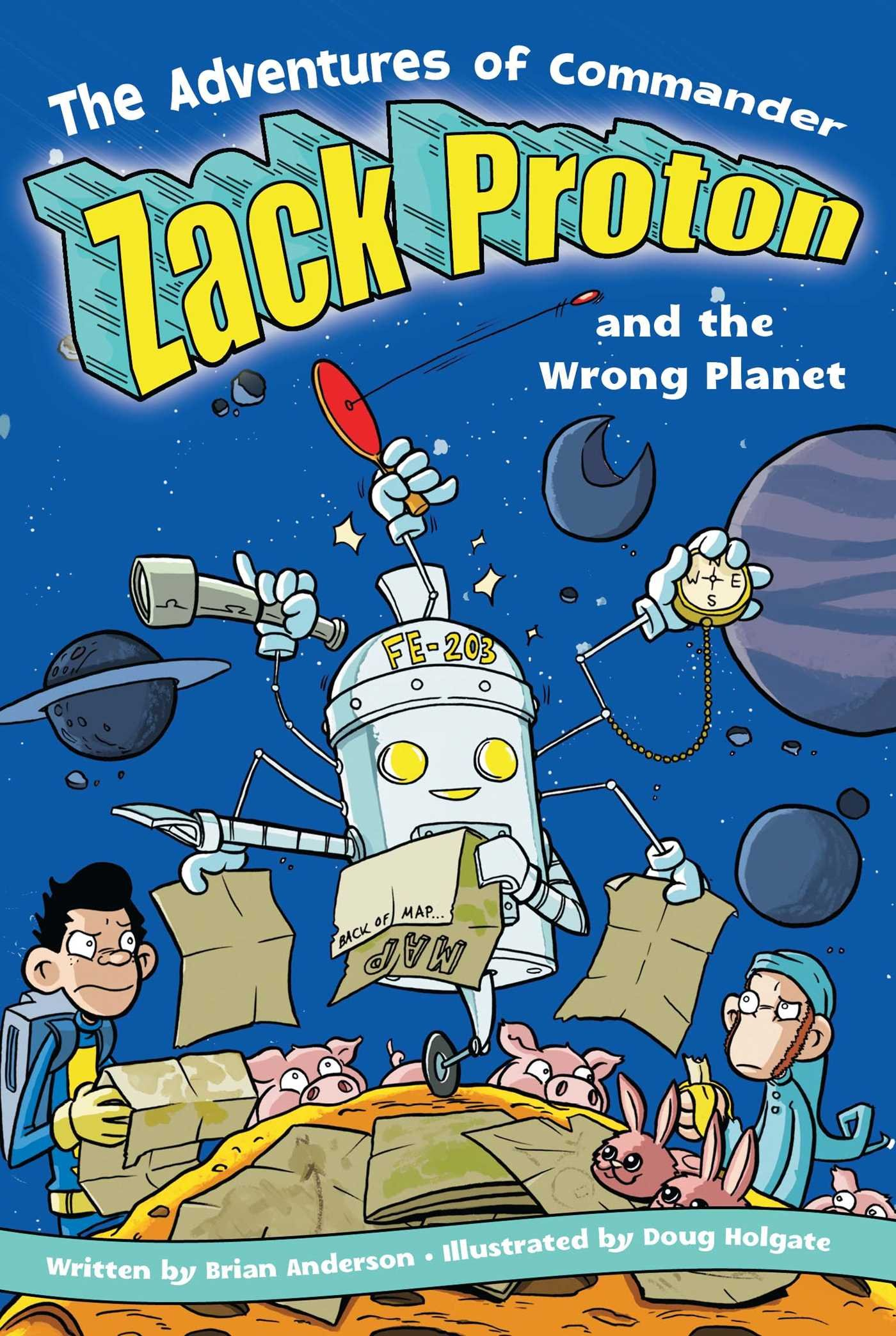 Read Online The Adventures of Commander Zack Proton and the Wrong Planet pdf