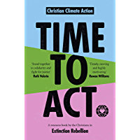 Time to Act: A Resource Book by the Christians in Extinction Rebellion (English Edition)