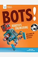 Bots! Robotics Engineering: with Hands-On Makerspace Activities (Build It Yourself) Paperback