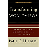 Transforming Worldviews: An Anthropological Understanding of How People Change (English Edition)