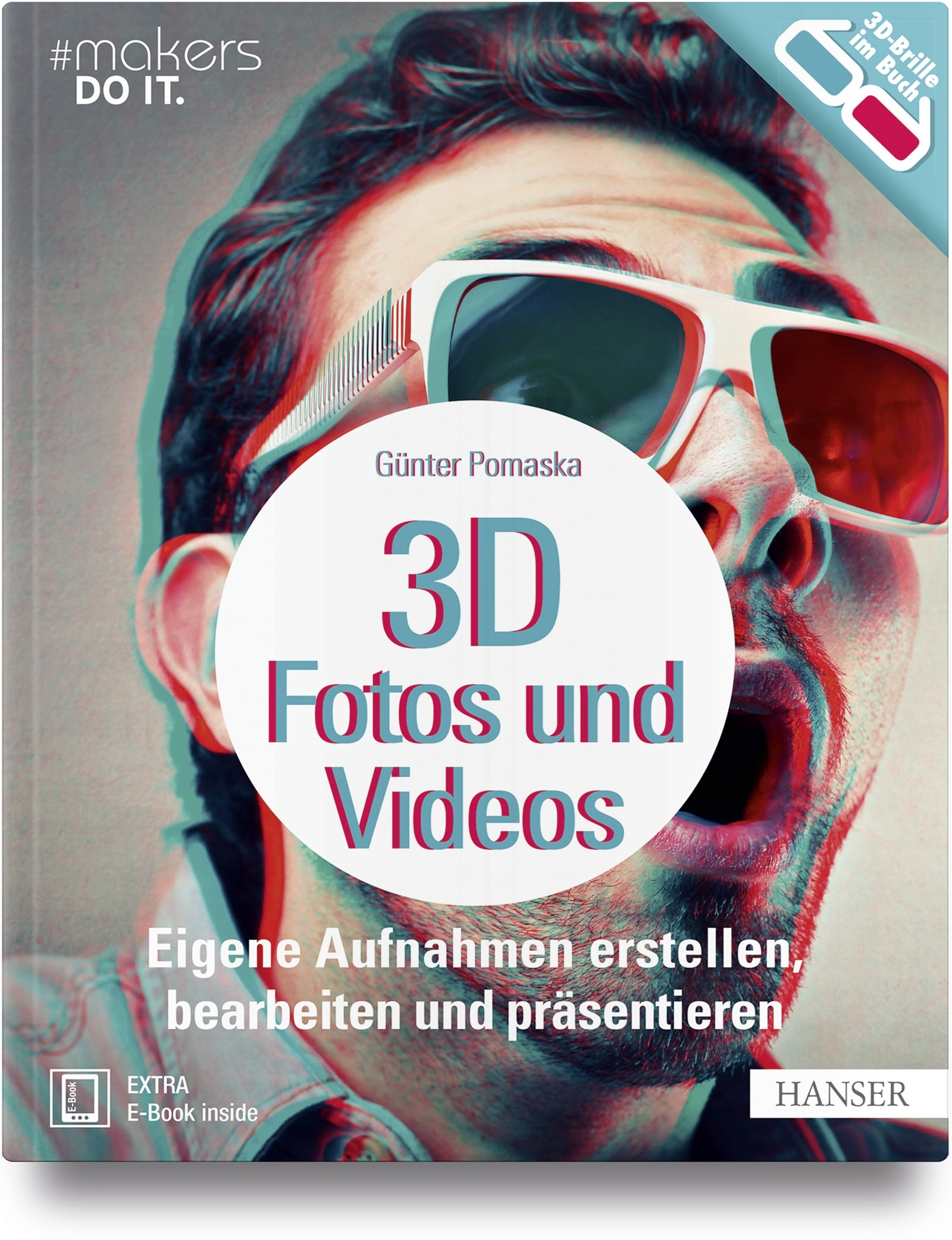 3d-fotos-und-videos-eigene-aufnahmen-erstellen-bearbeiten-und-prsentieren-analog-digital-inkl-360-aufnahmen-virtual-reality-und-raspberry-pi-kamera-makers-do-it