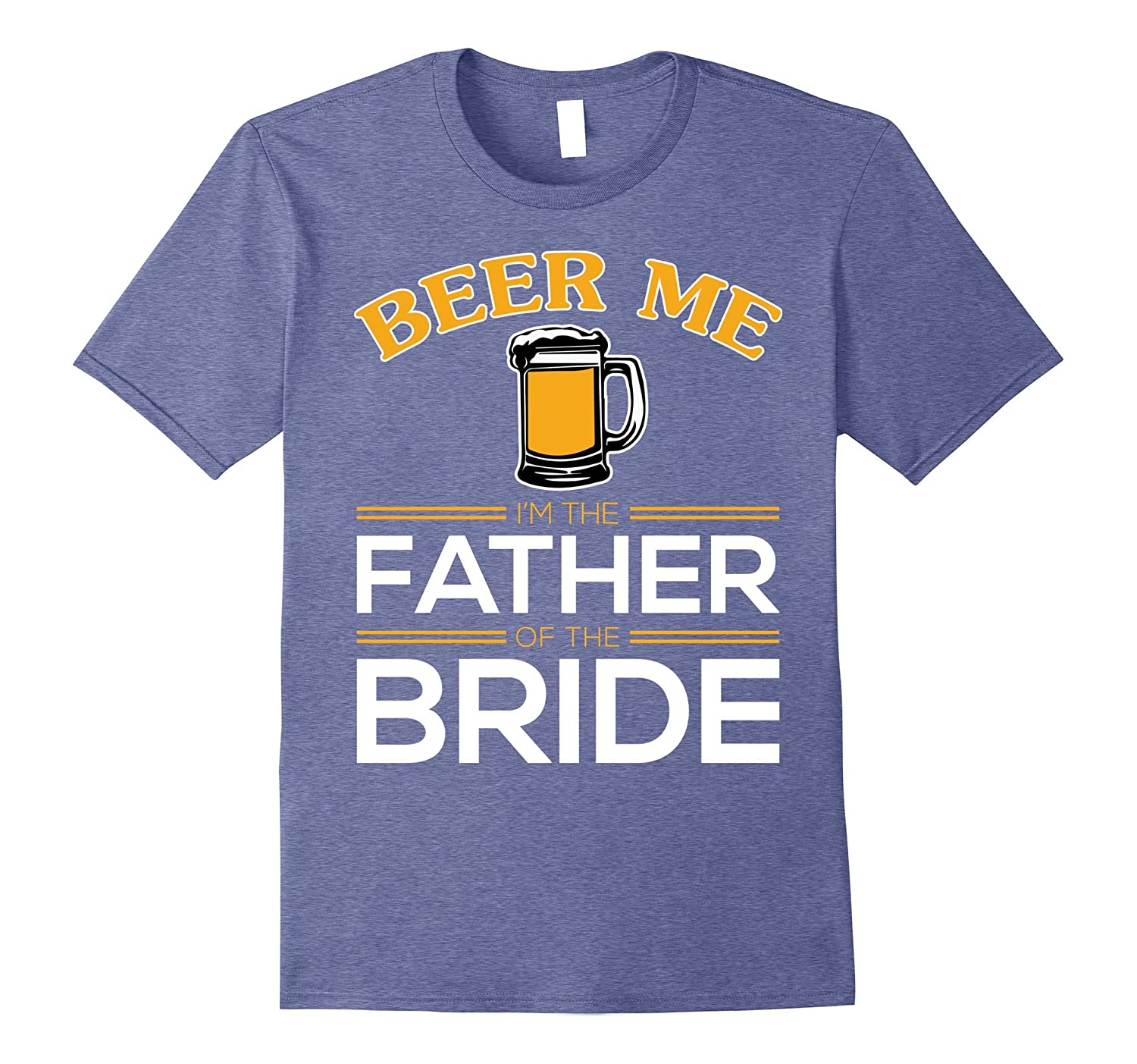 3f2e4a13 Beer Me Im The Father Of The Bride – Tshirt for Dads-BN – Banazatee